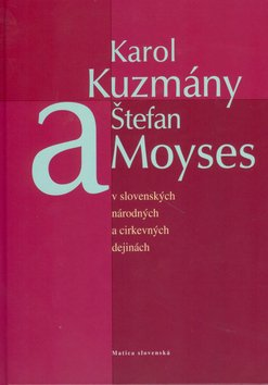 Matica slovenská Karol Kuzmány a Štefan Moyses - Imrich Sedlák