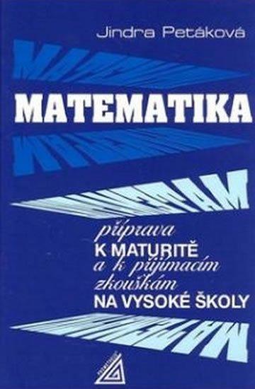Matematika - Příprava k maturitě a k přijímacím zkouškám na VŠ - Jindra Petáková