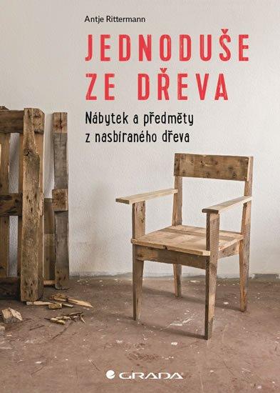 Jednoduše ze dřeva - Nábytek a předměty z nasbíraného dřeva - Antje Rittermann